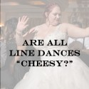 Are All Line Dances Cheesy?