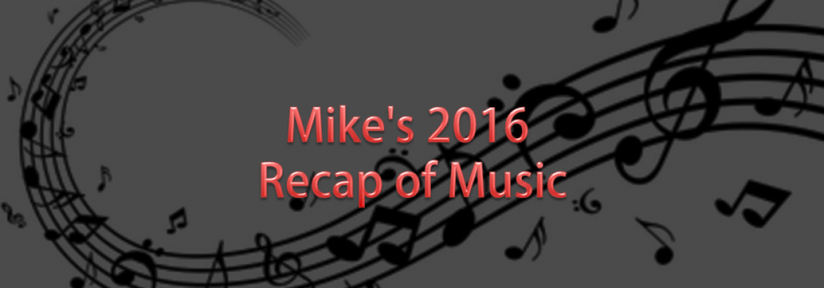 Mike's 2016 Recap of Music