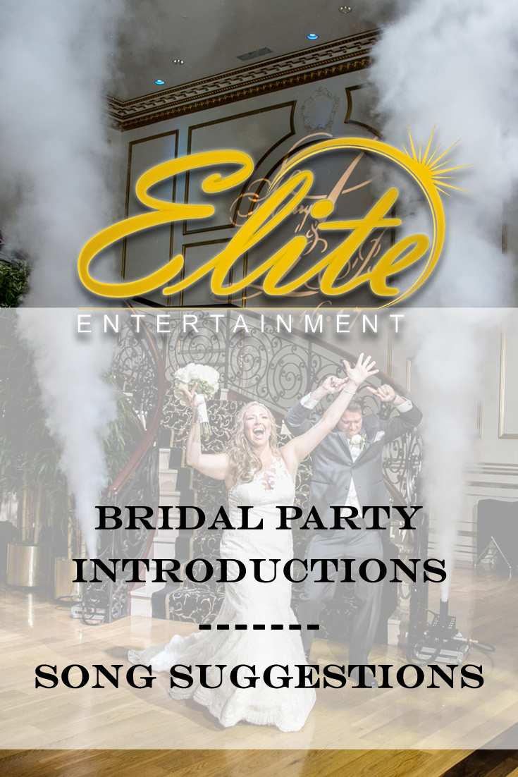 Elite Entertainment - Bridal Party Introductions Song Suggestions