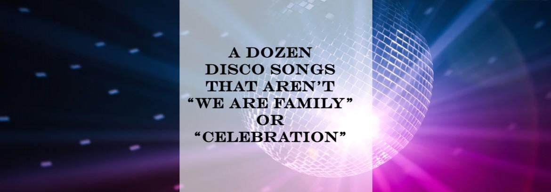 "A Dozen Disco Songs That Aren't ""We Are Family"" or ""Celebration"""