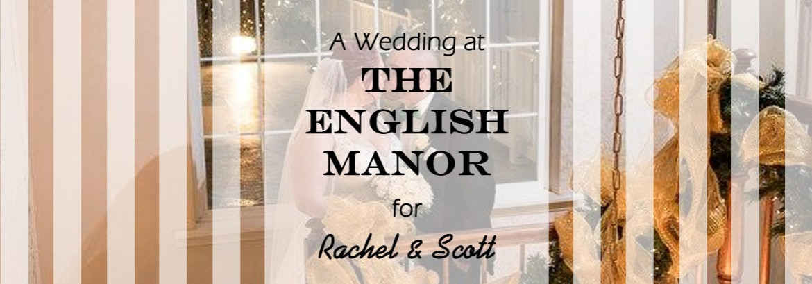 English Manor Wedding for Rachel and Scott