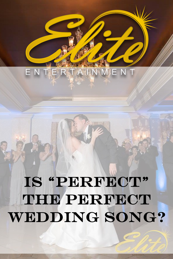pin - Elite Entertainment - Is Perfect the perfect wedding song