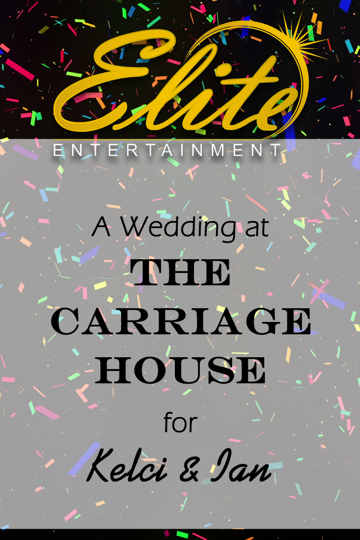 pin - Elite Entertainment - Wedding at Carriage House for Kelci and Ian