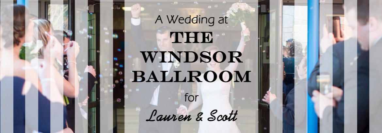 Windsor Ballroom Wedding for Lauren and Scott