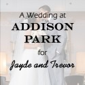 Addison Park Wedding for Jayde and Trevor