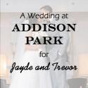 Addison Park Wedding for Jayde and Trevor
