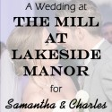 The Mill at Lakeside Manor Wedding for Samantha and Charles