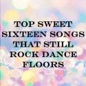 Top Sweet Sixteen Songs that Still Rock Dance Floors (and Some New Ones)
