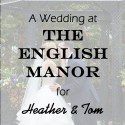 English Manor Wedding for Heather and Tom