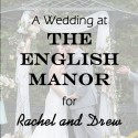 English Manor Wedding for Rachel and Drew