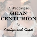 Gran Centurions Wedding for Kaitlyn and Angel