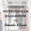 Wedding at Nottingham Ballroom for Amanda and Kevin