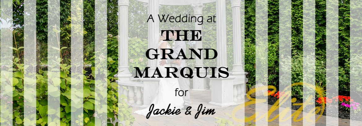 Grand Marquis Wedding for Jackie and Jim