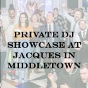 Private DJ Showcase at Jacques in Middletown