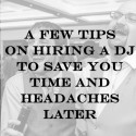 A Few Tips On Hiring A DJ To Save You Time and Headaches Later