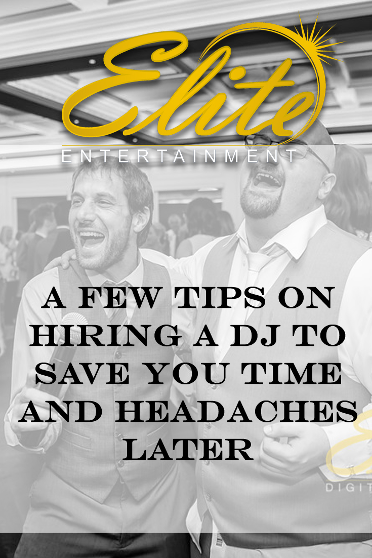 pin - Elite Entertainment - A Few Tips on Hiring a DJ to Save You Time and Headaches Later