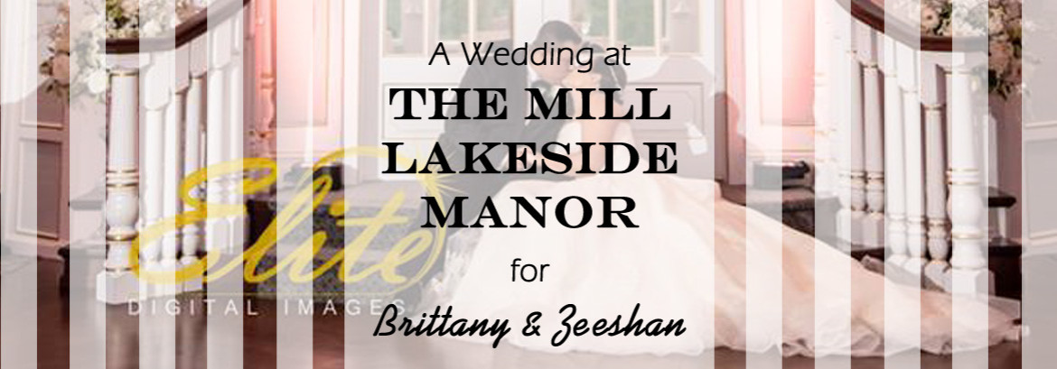 The Mill Lakeside Manor Wedding for Brittany and Zeeshan