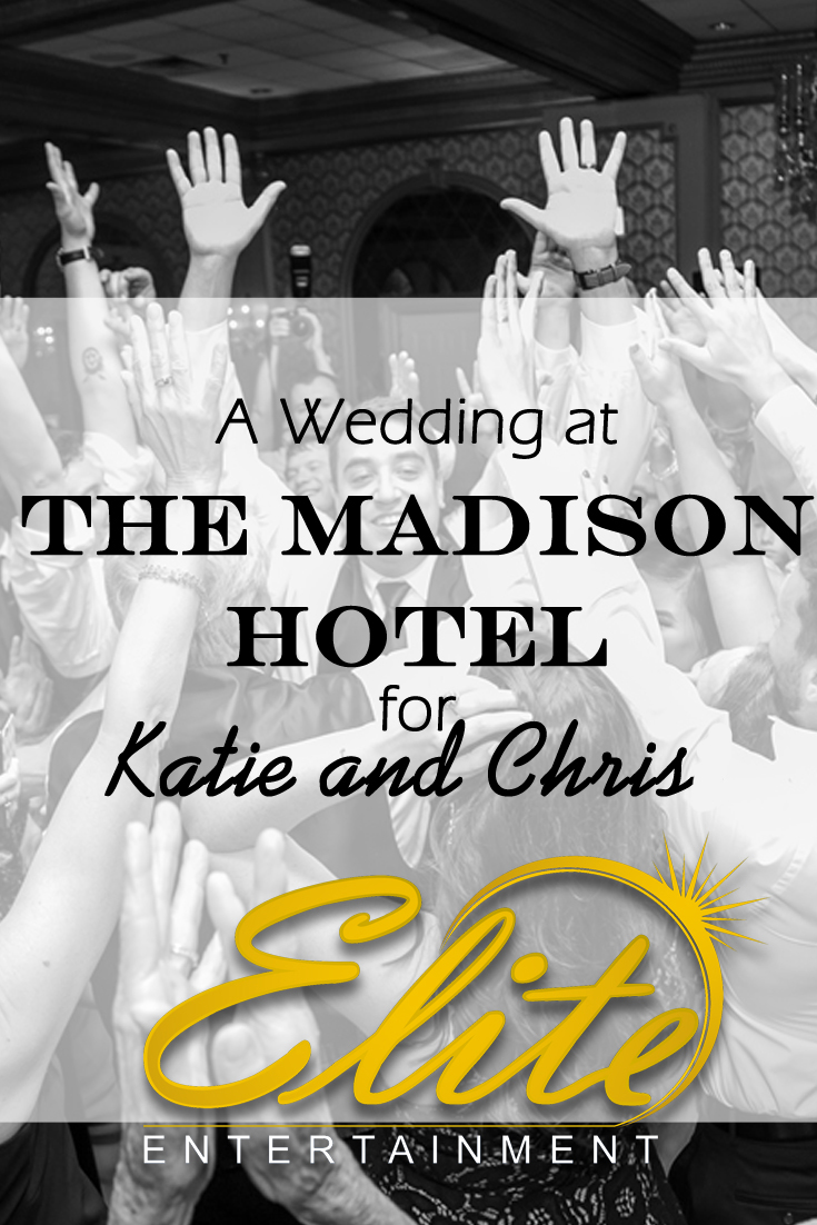 pin - Elite Entertainment - Wedding at The Madison Hotel for Katie and Chris