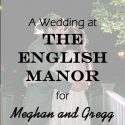 English Manor Wedding for Meghan and Gregg