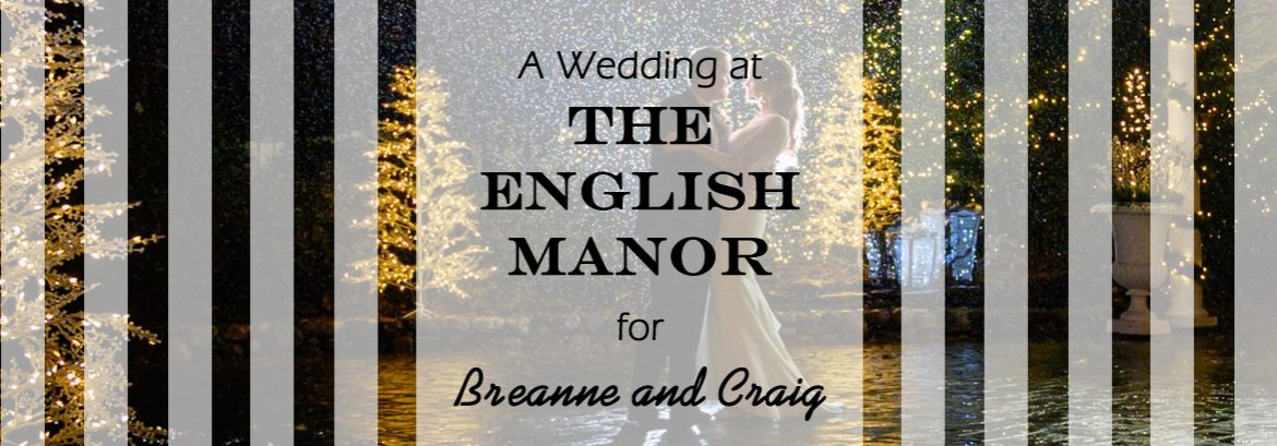 English Manor Wedding for Breanne and Craig